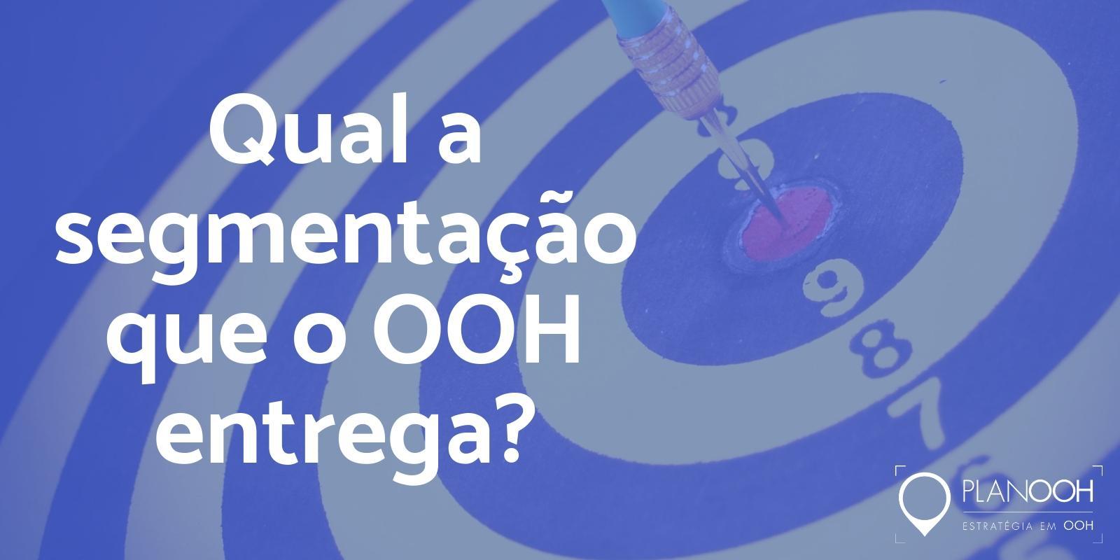 Qual a segmentação que o OOH entrega?